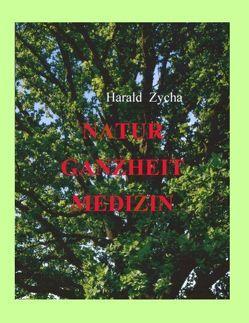 Natur Ganzheit Medizin von Zycha,  Harald