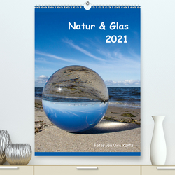 Natur & Glas (Premium, hochwertiger DIN A2 Wandkalender 2021, Kunstdruck in Hochglanz) von Kantz,  Uwe