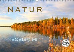 Natur … im Spiegel (Wandkalender 2019 DIN A3 quer)