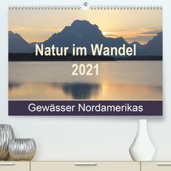 Natur im Wandel 2021, Gewässer Nordamerikas (Premium, hochwertiger DIN A2 Wandkalender 2021, Kunstdruck in Hochglanz) von Nass,  Renée