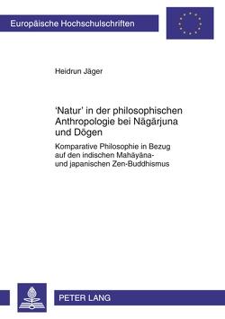 'Natur' in der philosophischen Anthropologie bei Nagarjuna und Dōgen von Jäger,  Heidrun