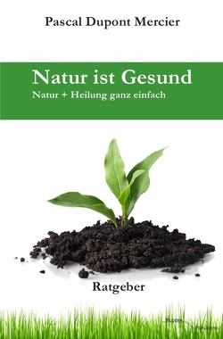Natur ist Gesund von Mercier,  Pascal Dupont