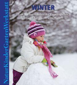 Natur-Kinder-Garten-Werkstatt: Winter von Kutsch,  Irmgard, Walden,  Brigitte