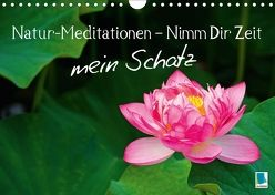 Natur-Meditationen – Nimm Dir Zeit mein Schatz (Wandkalender 2018 DIN A4 quer) von CALVENDO,  k.A.