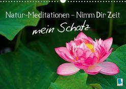 Natur-Meditationen – Nimm Dir Zeit mein Schatz (Wandkalender 2019 DIN A3 quer)