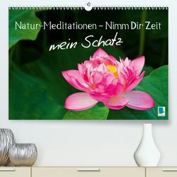 Natur-Meditationen – Nimm Dir Zeit mein Schatz (Premium, hochwertiger DIN A2 Wandkalender 2020, Kunstdruck in Hochglanz) von CALVENDO