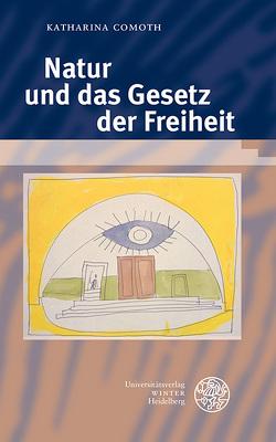 Natur und das Gesetz der Freiheit von Comoth,  Katharina