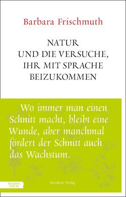 Natur und die Versuche, ihr mit Sprache beizukommen von Frischmuth,  Barbara