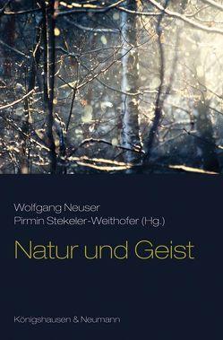 Natur und Geist von Neuser,  Wolfgang, Stekeler-Weithofer,  Primin