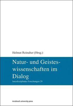 Natur- und Geisteswissenschaften im Dialog von Reinalter,  Helmut