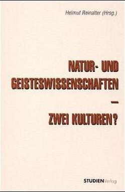 Natur- und Geisteswissenschaften – zwei Kulturen? von Reinalter,  Helmut