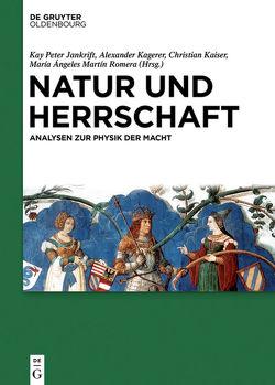 Natur und Herrschaft von Jankrift,  Kay Peter, Kagerer,  Alexander, Kaiser,  Christian, Romera,  María Ángeles Martín