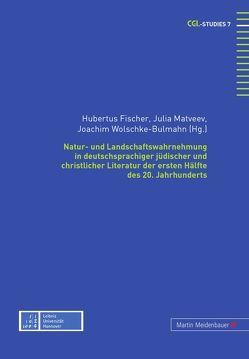 Natur- und Landschaftswahrnehmung in deutschsprachiger jüdischer und christlicher Literatur der ersten Hälfte des 20. Jahrhunderts von Fischer,  Hubertus, Matveev,  Julia, Wolschke-Bulmahn,  Joachim