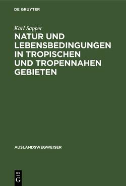 Natur und Lebensbedingungen in tropischen und tropennahen Gebieten von Sapper,  Karl Theodor
