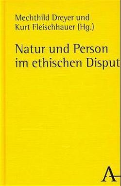 Natur und Person im ethischen Disput von Dreyer,  Mechthild, Fleischhauer,  Kurt