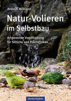 Natur-Volieren im Selbstbau von Wilbrand,  Andreas