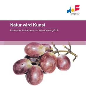 Natur wird Kunst von Katholing-Bloss,  Katja