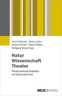 Natur – Wissenschaft – Theater von Gebhard,  Ulrich, Lübke,  Britta, Ohlhoff,  Dörthe, Pfeiffer,  Malte, Sting,  Wolfgang