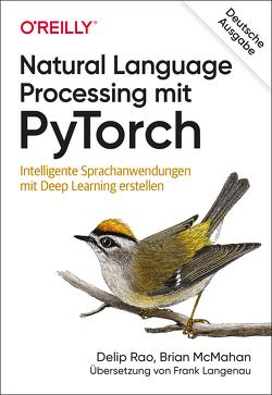 Natural Language Processing mit PyTorch von Langenau,  Frank, McMahan,  Brian, Rao,  Delip