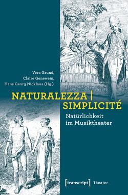 Naturalezza | Simplicité – Natürlichkeit im Musiktheater von Genewein,  Claire, Grund,  Vera, Nicklaus,  Hans Georg