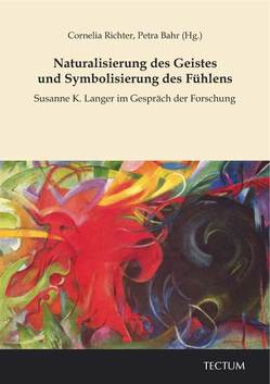 Naturalisierung des Geistes und Symbolisierung des Fühlens von Bahr,  Petra, Richter,  Cornelia