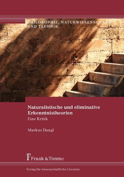 Naturalistische und eliminative Erkenntnistheorien von Dangl,  Markus
