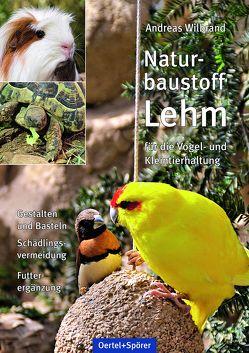 Naturbaustoff Lehm für die Vogel- und Kleintierhaltung von Wilbrand,  Andreas