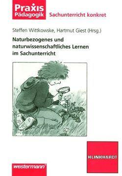 Naturbezogenes und naturwissenschaftliches Lernen im Sachunterricht von Giest,  Hartmut, Wittkowske,  Steffen