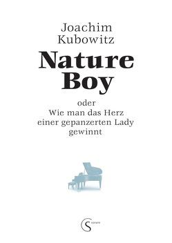 Nature Boy oder Wie man das Herz einer gepanzerten Lady gewinnt von kubowitz,  joachim