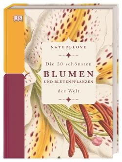 Naturelove. Die 50 schönsten Blumen und Blütenpflanzen der Welt von Scott,  Michael