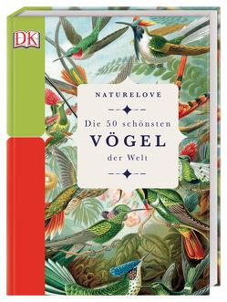 Naturelove. Die 50 schönsten Vögel der Welt von Merritt,  Matt