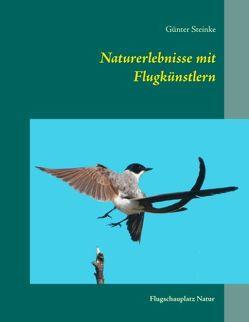 Naturerlebnisse mit Flugkünstlern von Steinke,  Günter