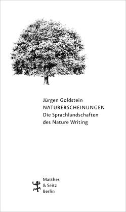 Naturerscheinungen. Die Sprachlandschaften des Nature Writing von Goldstein,  Jürgen