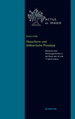 Naturform und bildnerische Prozesse von Felfe,  Robert