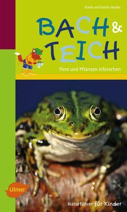 Naturführer für Kinder: Bach und Teich von Hecker,  Frank und Karin