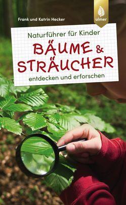 Naturführer für Kinder: Bäume und Sträucher von Hecker,  Frank und Katrin