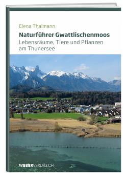 Naturführer Gwattlischenmoos von Thalmann,  Elena