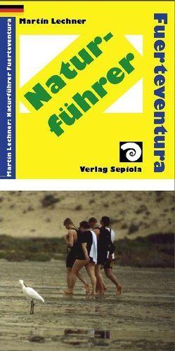 Naturführer Fuerteventura von Lechner,  Martin