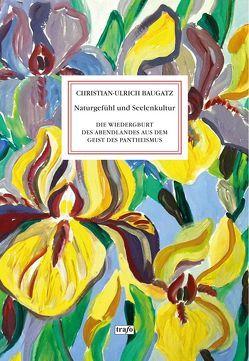 Naturgefühl und Seelenkultur von Baugatz,  Christian-Ulrich