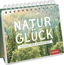 Naturglück – Heimat neu entdecken von Groh Redaktionsteam