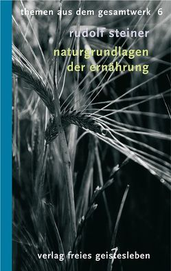 Naturgrundlagen der Ernährung von Steiner,  Rudolf, Willmann,  Kurt Th