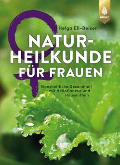 Naturheilkunde für Frauen von Ell-Beiser,  Helga