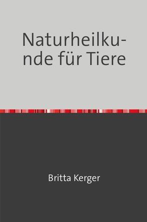 Naturheilkunde für Tiere von Kerger,  Britta
