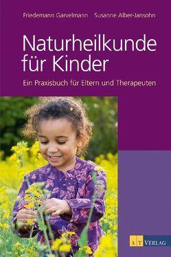 Naturheilkunde für Kinder von Alber-Jansohn,  Susanne, Biedermann,  Edith, Garvelmann,  Friedmann