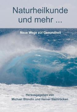 Naturheilkunde und mehr… von Blondin,  Michael, Steinrücken,  Heiner
