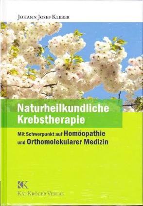 Naturheilkundliche Krebstherapie von Kleber,  Johann J, Kröger,  Kai