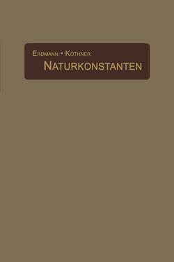 Naturkonstanten in alphabetischer Anordnung von Erdmann,  H., Köthner,  P.