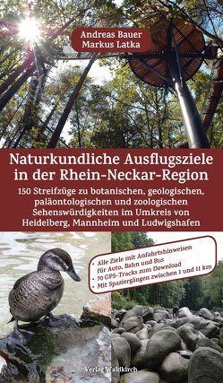 Naturkundliche Ausflugsziele in der Rhein-Neckar-Region von Bauer,  Andreas, Braner,  Carmen, Latka,  Markus
