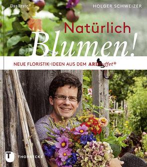 Natürlich Blumen! von Schweizer,  Holger