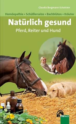 Natürlich gesund. Pferd, Reiter und Hund von Bergmann-Scholvien,  Claudia